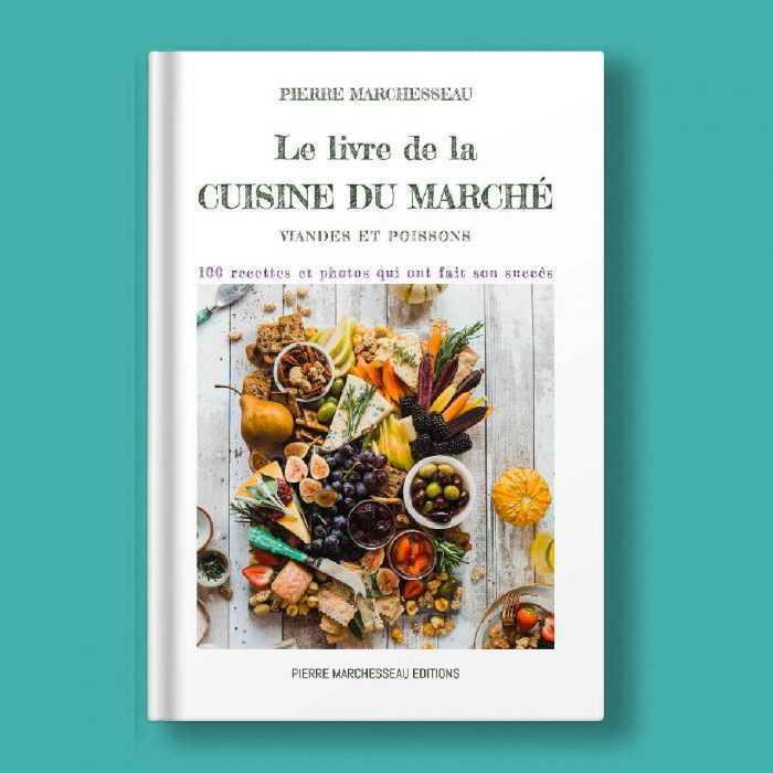 Le livre de la cuisine du marché - viandes & poissons