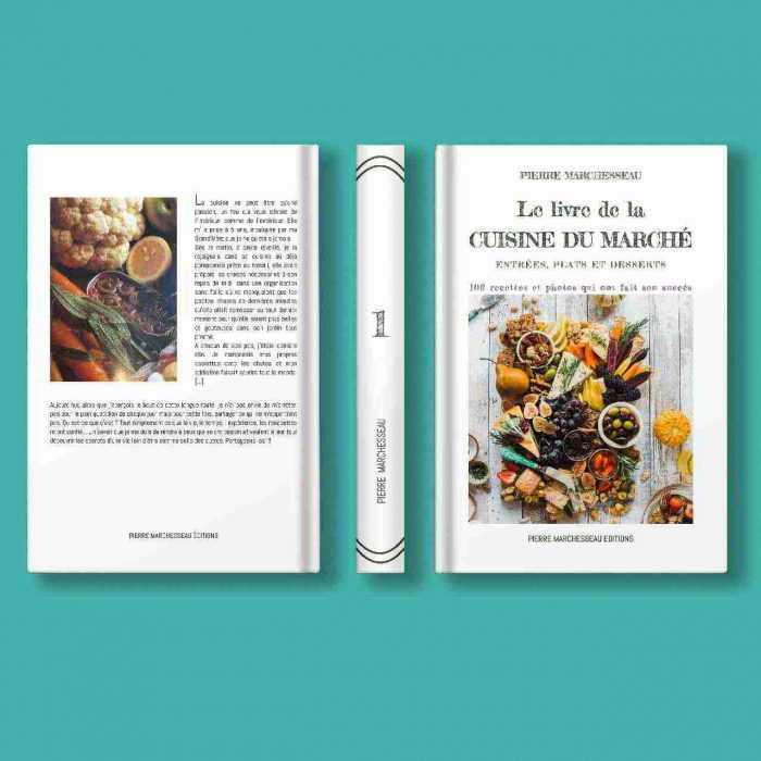 Le livre de la cuisine du marché - entrées, plats & desserts